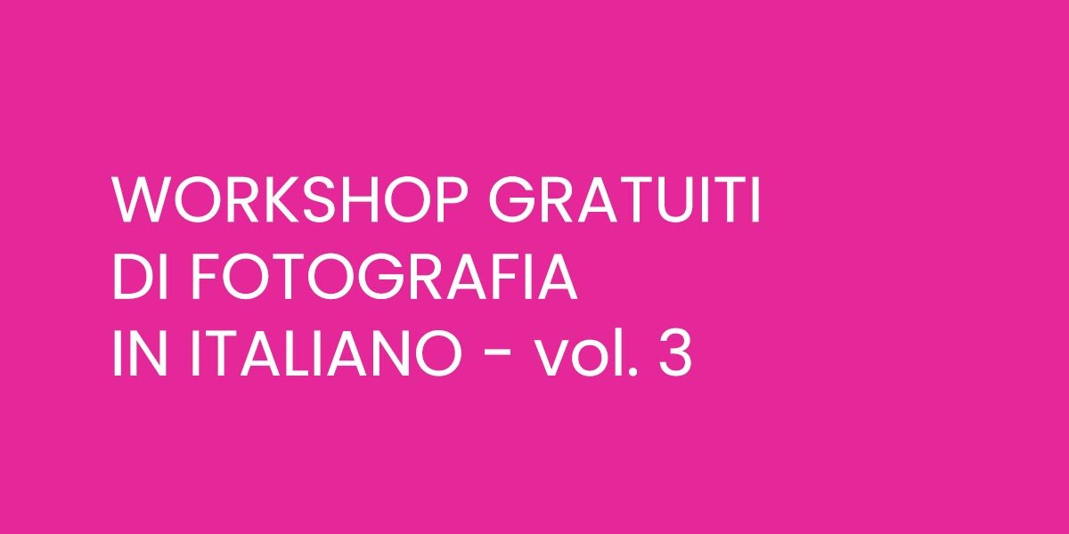 Workshop gratuiti di fotografia in italiano volume 3